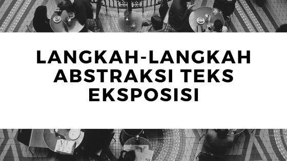 Langkah-langkah Abstraksi Teks Eksposisi - Kosongin.com